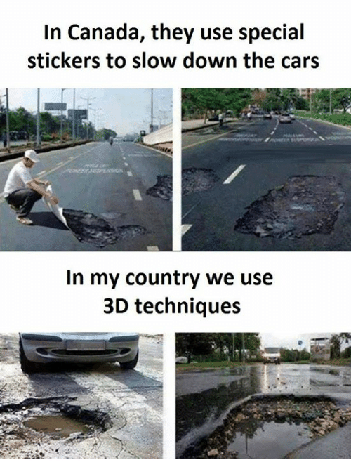 Cars, Canada, and The Cars: In Canada, they use special  stickers to slow down the cars  In my country we use  3D techniques