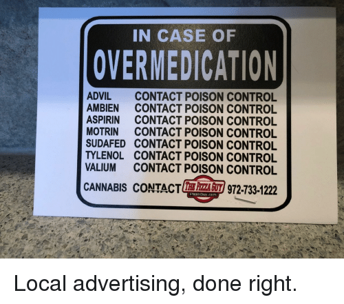 Advil, Control, and Ambien: IN CASE OF  OVERMEDICATION  ADVIL CONTACT POISON CONTROL  AMBIEN CONTACT POISON CONTROL  ASPIRIN CONTACT POISON CONTROL  MOTRIN CONTACT POISON CONTROL  SUDAFED CONTACT POISON CONTROL  TYLENOL CONTACT POISON CONTROL  VALIUM CONTACT POISON CONTROL  CANNABIS CONTACTE 주주 z/972-733-1222  PizzaGuy.com Local advertising, done right.