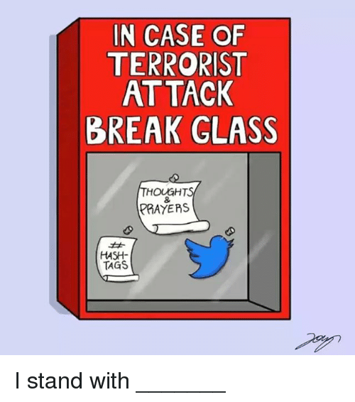 Memes, Break, and 🤖: IN CASE OF  TERRORIST  ATTACK  BREAK GLASS  OUGHTS  PRAYERS  HASH  TAGS I stand with _______