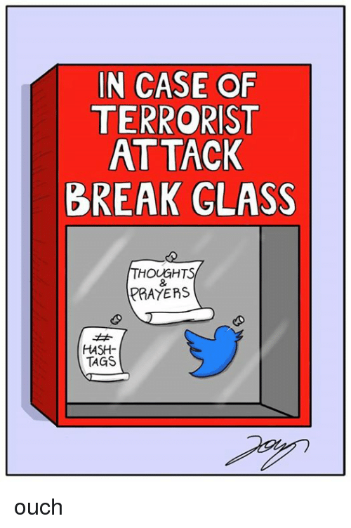 In case of terrorist attack break glass thoughts prayers hash tags memes break and in case of terrorist attack break glass thoughts prayers maxwellsz