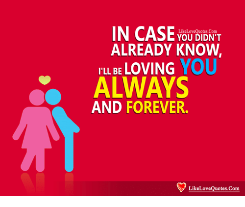 In Case You Didnt Already Know Likelovequotescom Il Be Loving You