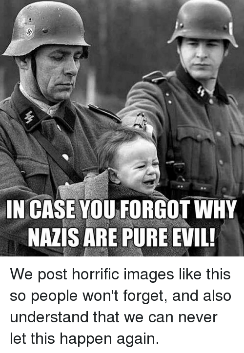 Images, Evil, and Never: IN CASE YOU FORGOT WHY  NAZIS ARE PURE EVIL! We post horrific images like this so people won't forget, and also understand that we can never let this happen again.