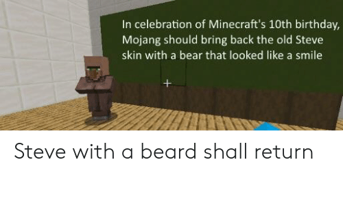 Beard, Birthday, and Reddit: In celebration of Minecraft's 10th birthday,  Mojang should bring back the old Steve  skin with a bear that looked like a smile Steve with a beard shall return