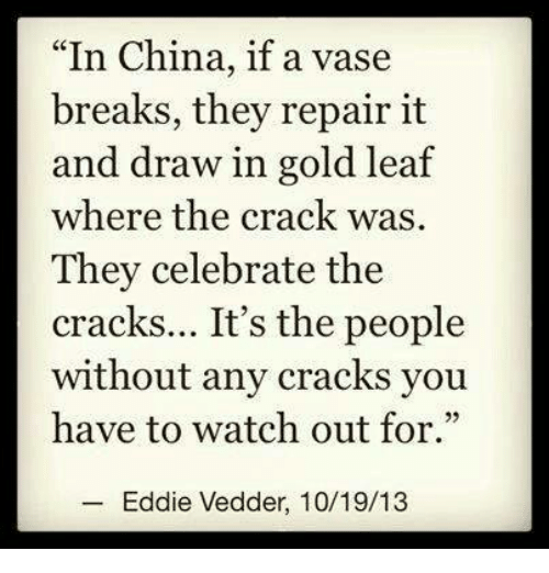 In China If A Vase Breaks They Repair It And Draw In Gold Leaf Where