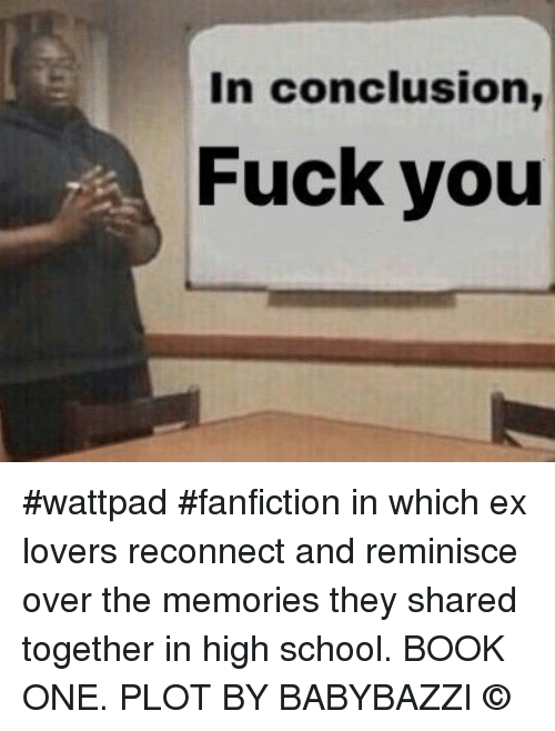 In Conclusion Fuck You #Wattpad #Fanfiction in Which Ex