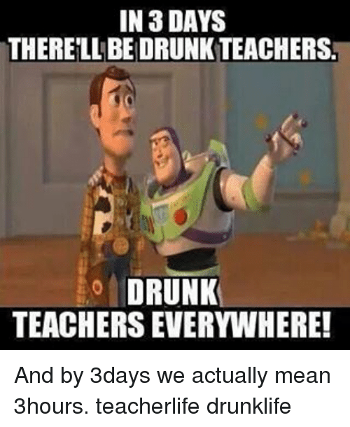 in days therellbedrunkteachers drunk teachers everywhere and by 3days we 2300157 ✅ 25 best memes about drunk teacher drunk teacher memes,Drunk Teacher Meme