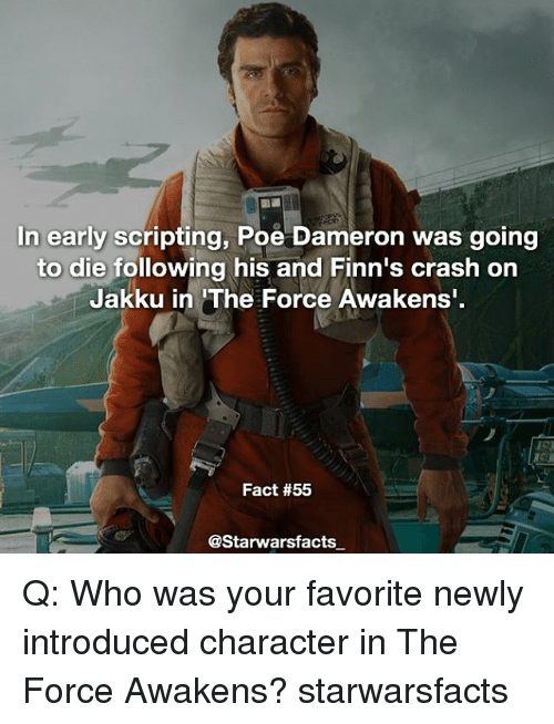 """Finn, Jakku, and Memes: In early scripting, Poe Dameron was going  to die following his and Finn's crash on  Jakku in """"The Force Awakens'  Fact #55  @Starwarsfacts Q: Who was your favorite newly introduced character in The Force Awakens? starwarsfacts"""
