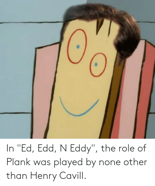In Ed Edd N Eddy The Role Of Plank Was Played By None Other Than