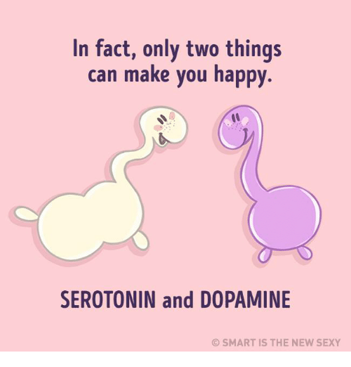 in fact only two things can make you happy serotonin and dopamine smart is the new sexy facts. Black Bedroom Furniture Sets. Home Design Ideas