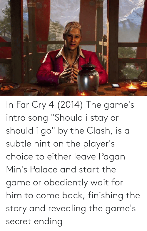 In Far Cry 4 2014 The Game S Intro Song Should I Stay Or Should I