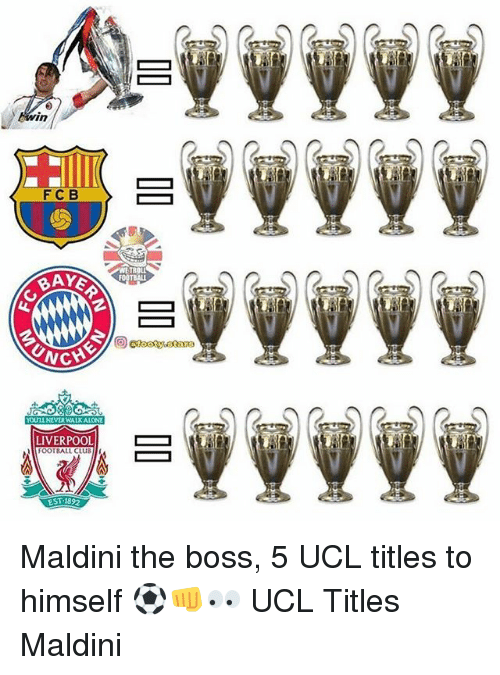 Being Alone, Club, and Memes: in  FCB  BAY  2  CHE  YOULL NEVER WALK ALONE  LIVERPOOL  roor BALL CLUB Maldini the boss, 5 UCL titles to himself ⚽️👊👀 UCL Titles Maldini