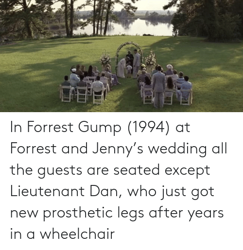 In Forrest Gump 1994 At Forrest And Jenny S Wedding All The Guests Are Seated Except Lieutenant Dan Who Just Got New Prosthetic Legs After Years In A Wheelchair Forrest Gump Meme