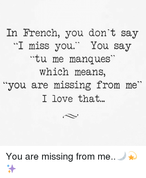 In French You Dont Say I Miss You You Say Titu Me Manques Which