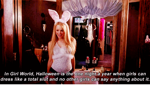 Girls, Halloween, and Dress: In Girl World, Halloween is the one night a year when girls can  dress like a total slut and no other girls can say anything about it.
