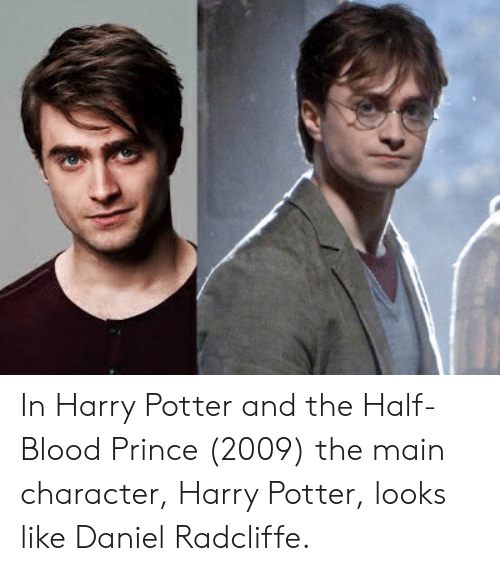 in harry potter and the half blood prince 2009 the main character harry potter looks like daniel radcliffe daniel radcliffe meme on me me meme