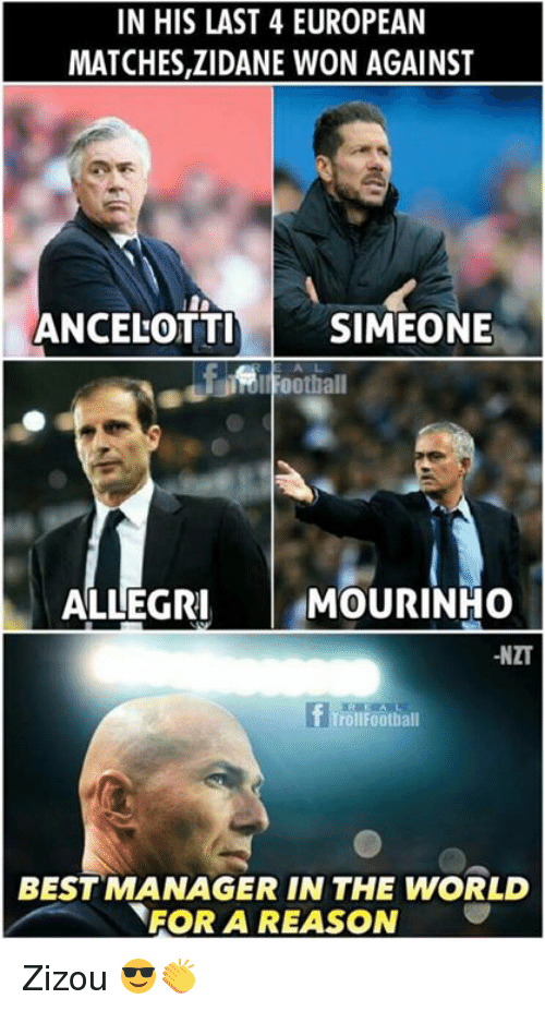 Memes, Best, and World: IN HIS LAST 4 EUROPEAN  MATCHES,ZIDANE WON AGAINST  ANCELOTT SIMEONE  ALLEGRI  MOURINHO  -NZT  f roll  rollFootball  BEST MANAGER IN THE WORLD  FOR A REASON Zizou 😎👏
