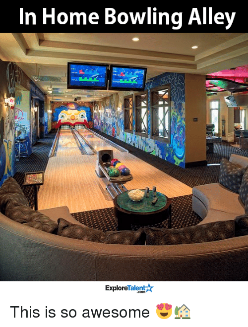 Memes, Bowling, and Home: In Home Bowling Alley  Talent  Explore This is so awesome 😍🏡