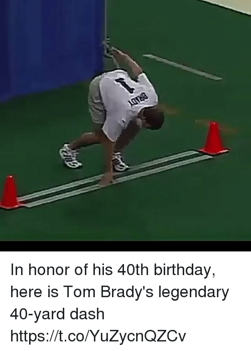Birthday, Tom Brady, and 40th Birthday: In honor of his 40th birthday, here is Tom Brady's legendary 40-yard dash https://t.co/YuZycnQZCv