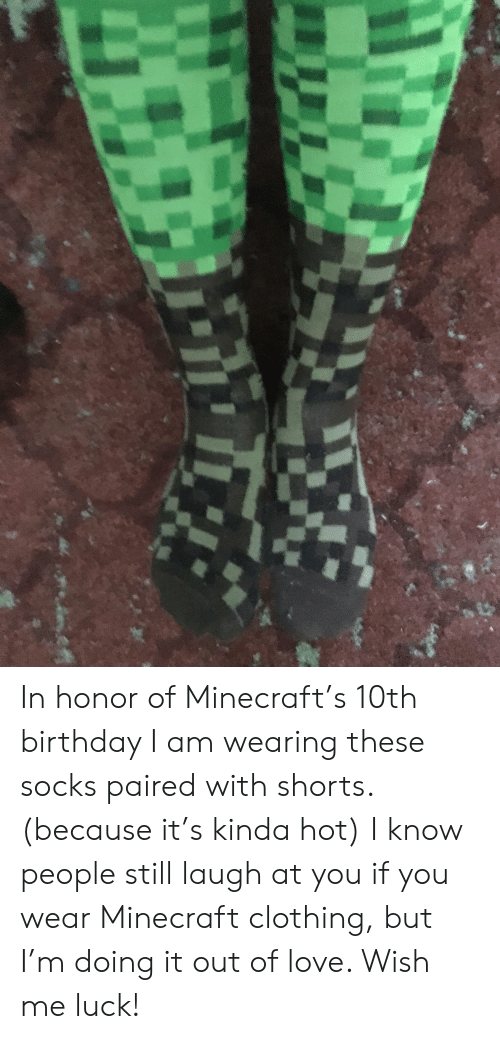 In Honor of Minecraft's 10th Birthday I Am Wearing These