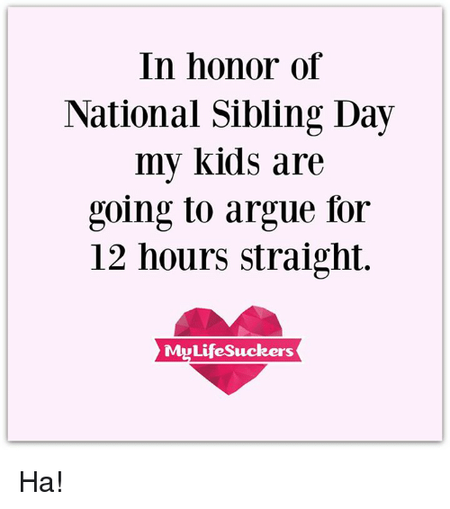Funny National Sibling Day Memes of 2017 on me.me
