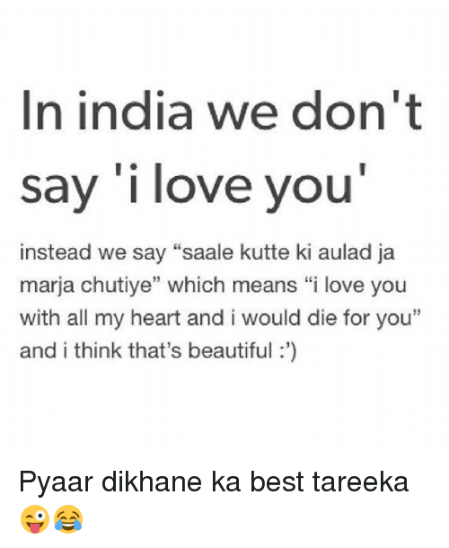 In India We Dont Say I Love You Instead We Say Saale Kutte Ki