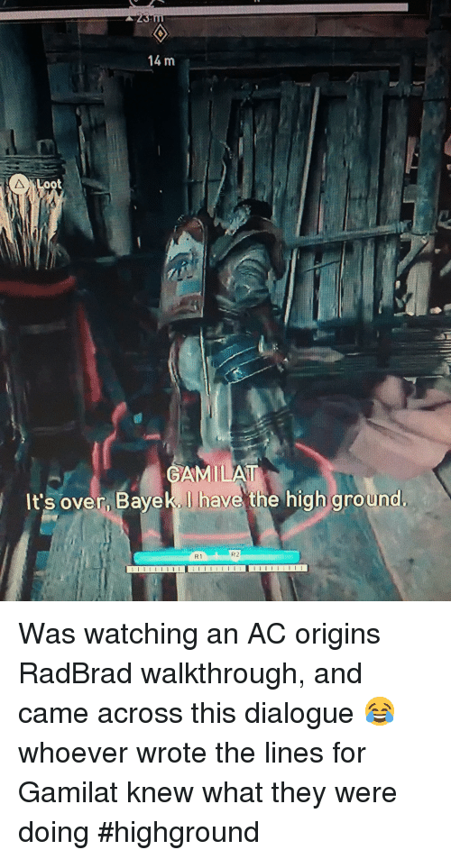 Origins, They, and What: in  It's over, Bayek. I have the high ground  R1  R2