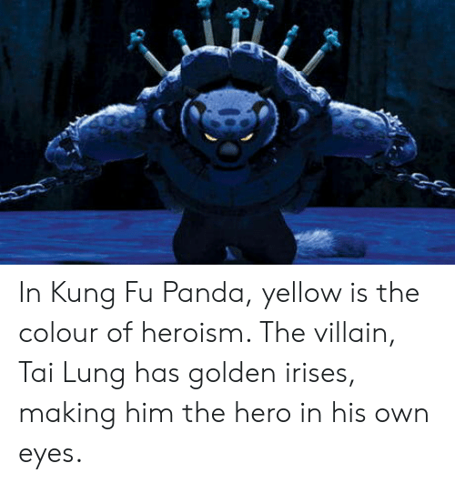 In Kung Fu Panda Yellow Is The Colour Of Heroism The Villain Tai Lung Has Golden Irises Making Him The Hero In His Own Eyes Panda Meme On Me Me