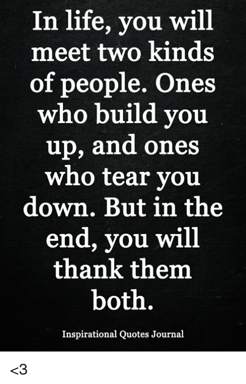 In Life You Will Meet Two Kinds Of People Ones Who Build You Up And