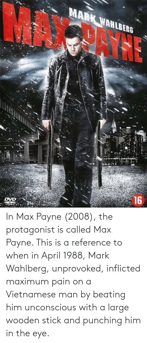 In Max Payne 2008 The Protagonist Is Called Max Payne This Is A