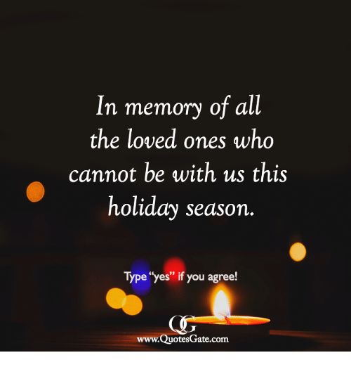 """All The, Yes, and Com: In memory of all  the loved ones who  cannot be with us this  holiday season  Type """"yes"""" if you agree!  www.QuotesGate.com"""