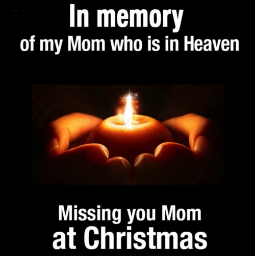 Missing Mom At Christmas.In Memory Of My Mom Who Is In Heaven Missing You Mom At
