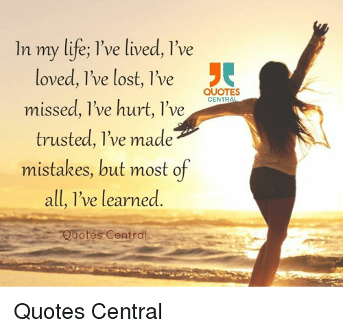 In My Life Ve Lived Ve Loved Ve Lost Live Quotes Centr Missed Ve