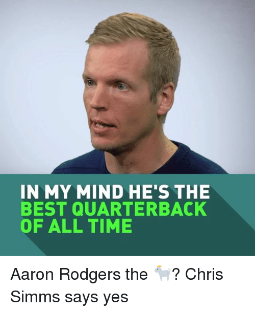 Aaron Rodgers, Sports, and Aaron: IN MY MIND HE'S THE  BEST QUARTERBACK  OF ALL TIME Aaron Rodgers the 🐐? Chris Simms says yes