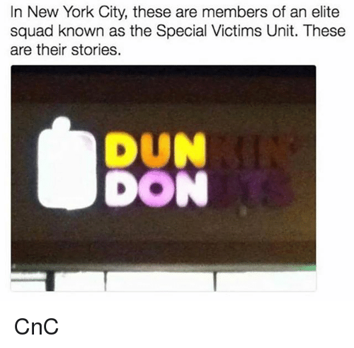 Memes, New York, and Squad: In New York City, these are members of an elite  squad known as the Special Victims Unit. These  are their stories.  DUN  DON CnC