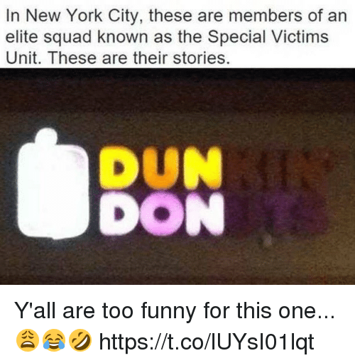 Funny, New York, and Squad: In New York City, these are members of an  elite squad known as the Special Victims  Unit. These are their stories  DUN  DON Y'all are too funny for this one...😩😂🤣 https://t.co/lUYsI01lqt
