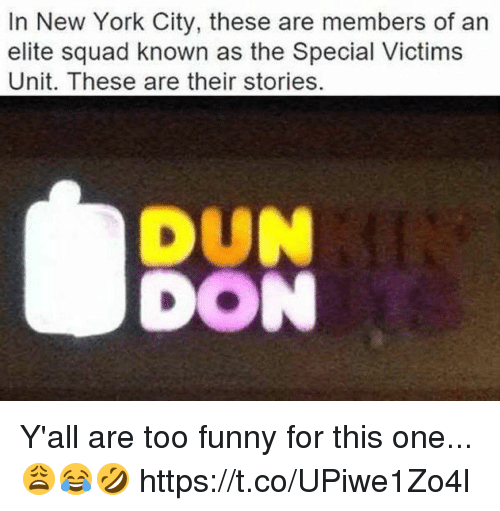 Funny, New York, and Squad: In New York City, these are members of an  elite squad known as the Special Victims  Unit. These are their stories. Y'all are too funny for this one...😩😂🤣 https://t.co/UPiwe1Zo4l