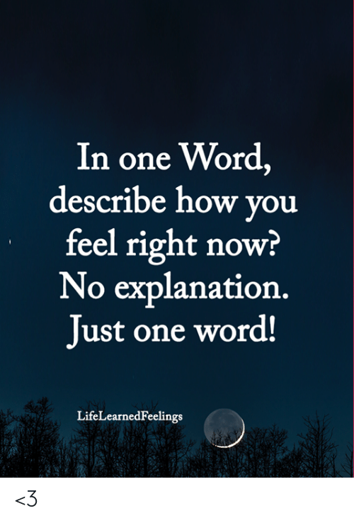 Memes, Word, and 🤖: In one Word,  describe how vou  feel right now?  No explanation  Just one word!  LifeLearnedFeelings  17 <3