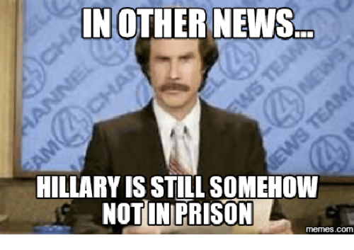 in other news hillary isstill somehow notin prison memes com 16122451 ✅ 25 best memes about hillary in prison meme hillary in prison