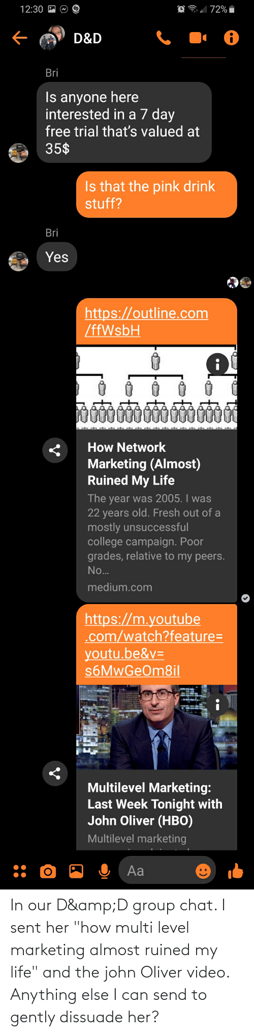 """Group Chat, Life, and Chat: In our D&D group chat. I sent her """"how multi level marketing almost ruined my life"""" and the john Oliver video. Anything else I can send to gently dissuade her?"""