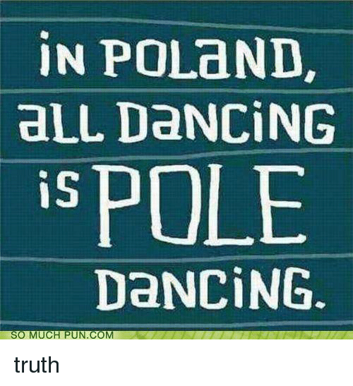In POLaND aLL DaNCING Is POLE DaNCING SO MUCH PUN COM Truth