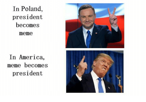 Memes, Poland, and 🤖: In Poland,  president  becomes  meme  In America,  meme becomes  president