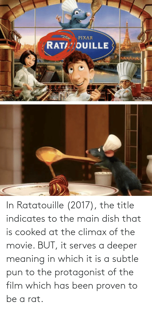 In Ratatouille 2017 The Title Indicates To The Main Dish That Is Cooked At The Climax Of The Movie But It Serves A Deeper Meaning In Which It Is A Subtle Pun
