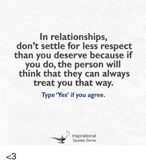 In Relationships Dont Settle For Less Respect Than You Deserve