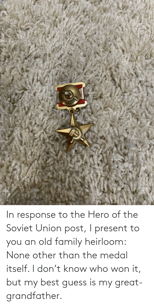 In response to the Hero of the Soviet Union post, I present to you an old family heirloom: None other than the medal itself. I don't know who won it, but my best guess is my great-grandfather.