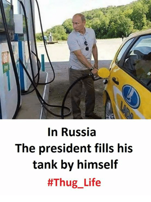 Life, Thug, and Thug Life: In Russia  The president fills his  tank by himself  #Thug Life