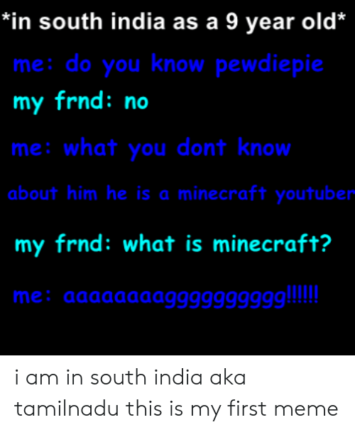 In South India as a 9 Year Old* Me Do You Know Pewdiepie My