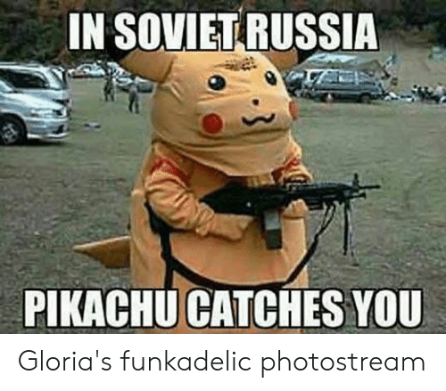 Pikachu, Russia, and Soviet: IN SOVIET RUSSIA  PIKACHU CATCHES YOU Gloria's funkadelic photostream