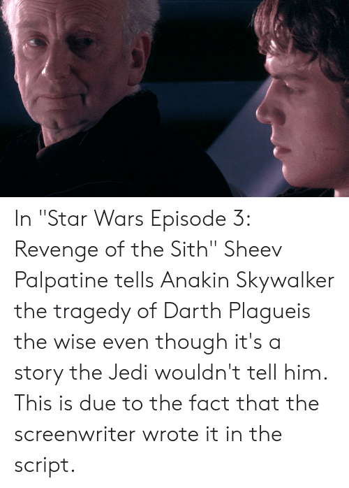 In Star Wars Episode 3 Revenge Of The Sith Sheev Palpatine Tells Anakin Skywalker The Tragedy Of Darth Plagueis The Wise Even Though It S A Story The Jedi Wouldn T Tell Him This