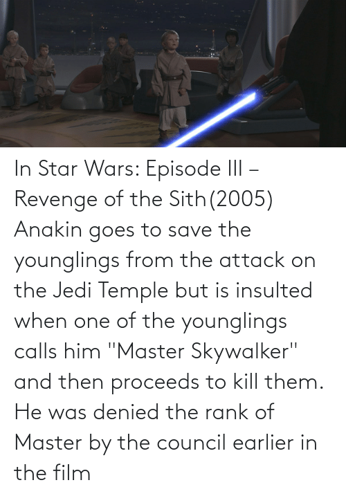 In Star Wars Episode Iii Revenge Of The Sith2005 Anakin Goes To Save The Younglings From The Attack On The Jedi Temple But Is Insulted When One Of The Younglings Calls