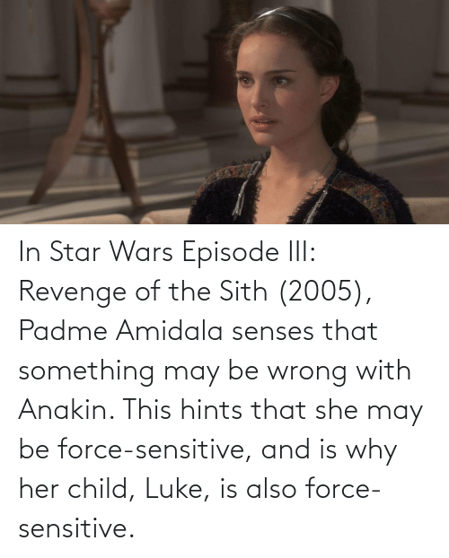 In Star Wars Episode Iii Revenge Of The Sith 2005 Padme Amidala Senses That Something May Be Wrong With Anakin This Hints That She May Be Force Sensitive And Is Why Her Child